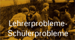 Lehrerprobleme – Schülerprobleme