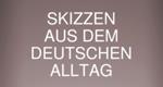 Skizzen aus dem deutschen Alltag