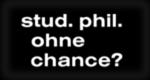 stud. phil. ohne Chance?
