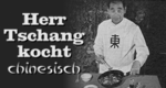 Herr Tschang kocht chinesisch