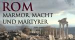 Rom – Marmor, Macht und Märtyrer