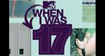 When I Was 17 – Bild: MTV Networks