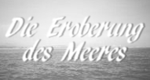 Die Eroberung des Meeres