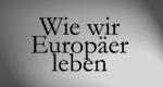Wie wir Europäer leben
