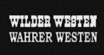Wilder Westen – wahrer Westen