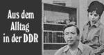 Aus dem Alltag in der DDR