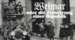 Weimar – oder die Zerstörung einer Republik