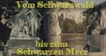 Auf Auto- und Wasserstraßen vom Schwarzwald bis zum Schwarzen Meer