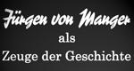Jürgen von Manger als Zeuge der Geschichte