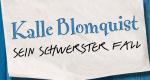 Kalle Blomquist – sein schwerster Fall