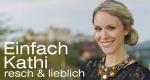 Einfach Kathi – resch & lieblich – Bild: Servus TV
