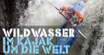Wildwasser – Im Kajak um die Welt – Bild: Off the Fence