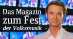 Das Magazin zum Fest der Volksmusik