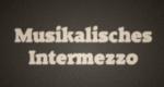 Musikalisches Intermezzo