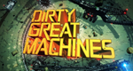 Dirty Great Machines – Bild: Princess Productions