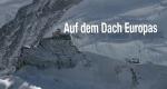 Auf dem Dach Europas – Bild: ZDF