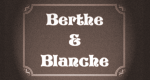 Berthe & Blanche