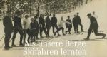 Als unsere Berge Skifahren lernten – Bild: BR/Martin Finsterlin