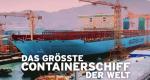Das größte Containerschiff der Welt – Bild: Windfall Films