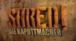 Shred! Die Kaputtmacher – Bild: DMAX/DNI