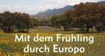 Mit dem Frühling durch Europa – Bild: WDR/© Heidi Engelhardt