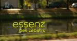 Essenz des Lebens – Bild: Bayerisches Fernsehen