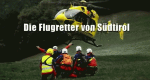 Die Flugretter von Südtirol – Bild: ZDF