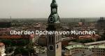 Über den Dächern von München – Bild: BR