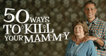 50 Ways To Kill Your Mammy – Bild: Sky1