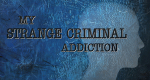 My Strange Criminal Addiction – Bild: Indigo Films