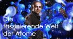 Die faszinierende Welt der Atome – Bild: GEO Television