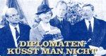 Diplomaten küsst man nicht