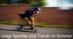 Junge Sportler und Trends im Sommer – Bild: Bayerisches Fernsehen