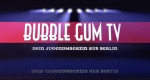 Bubble Gum TV – Bild: Bubble Gum TV