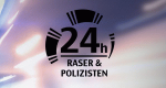 24 Stunden – Raser und Polizisten