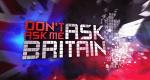Don't Ask Me Ask Britain – Bild: ITV