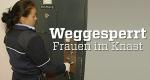 Weggesperrt – Frauen im Knast – Bild: ZDF