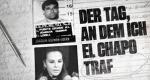 Der Tag, an dem ich El Chapo traf – Bild: Netflix