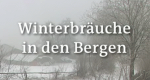 Winterbräuche in den Bergen – Bild: BR/SWR/Screenshot
