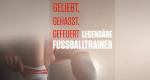 Geliebt, gehasst, gefeuert – Legendäre Fußballtrainer – Bild: © The History Channel (DE) / AE / A+E Networks