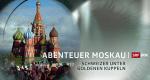 Abenteuer Moskau – Bild: SRF