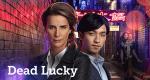 Dead Lucky – Bild: SBS
