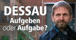 Dessau: Aufgeben oder Aufgabe? – Bild: MDR/Torsten Backofen