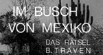 Im Busch von Mexiko – Das Rätsel B. Traven