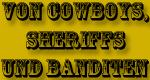 Von Cowboys, Sheriffs und Banditen