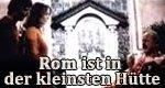 Rom ist in der kleinsten Hütte