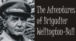 The Adventures of Brigadier Wellington-Bull