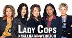 Lady Cops - Knallhart weiblich