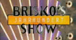 Brisko's Jahrhundert-Show