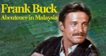 Frank Buck – Abenteuer in Malaysia